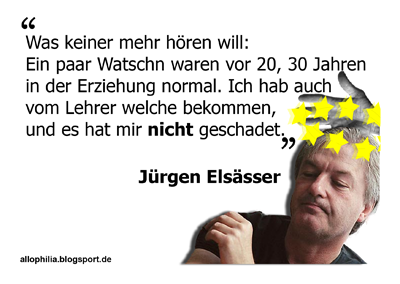 """""""Was keiner mehr hören will: Ein paar Watschn waren vor 20, 30 Jahren in der Erziehung normal. Ich hab auch vom Lehrer welche bekommen, und es hat mir nicht geschadet."""" – Jürgen Elsässer"""